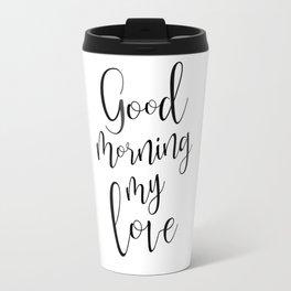 Good Mornind My Love - black on white #love #decor #valentines Travel Mug
