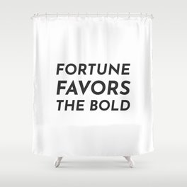 Fortune favors the bold Shower Curtain
