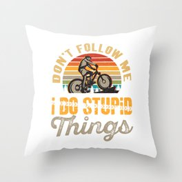Dont Follow Me I Do Stupid Things Mountain Bike Throw Pillow