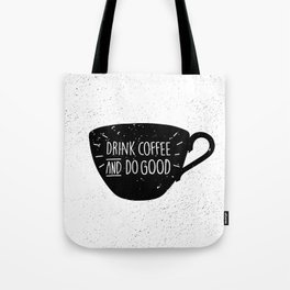 Drink Coffee and do good Tote Bag