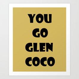 You Go Glen Coco Art Print