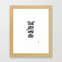Inspirational Shit: Trust Your Work Ethic Framed Art Print