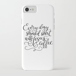 Every Day Should Start with Jesus and Coffee Hand Lettered Calligraphy iPhone Case