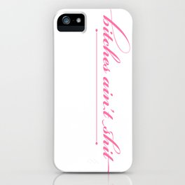 Bitches Ain't Shit - Pink iPhone Case