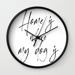 Home Is Where My Dog Is Wall Clock