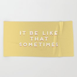 """""""It be like that sometimes"""" Vintage Yellow Type Beach Towel"""