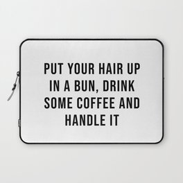 Put your hair up in a bun, drink some coffee and handle it Laptop Sleeve
