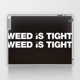 Weed is Tight Laptop & iPad Skin