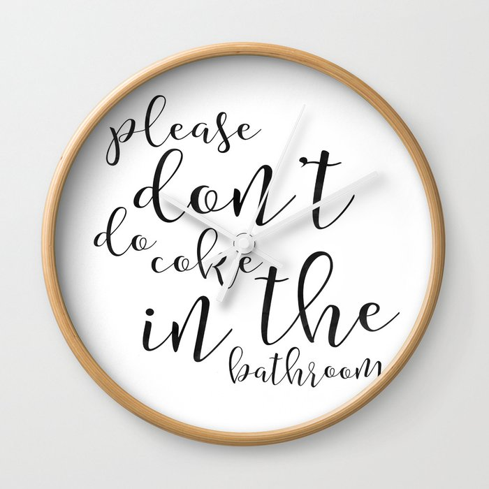 Please Dont Do Coke In The Bathroom Funny Bathroom Decor Funny Bathroom Sign Funny Bathroom Art Wall Clock By Tomoogorelica Society6