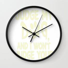 Dont Judge My Dog And I Wont Judge Your Kids Wall Clock