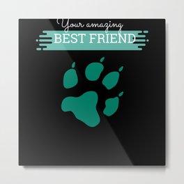 Your Amazing Best Friend Metal Print