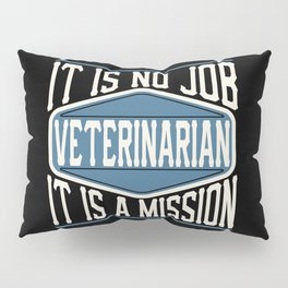 Veterinarian  - It Is No Job, It Is A Mission Pillow Sham