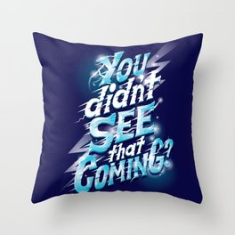 You didn't see that coming Throw Pillow