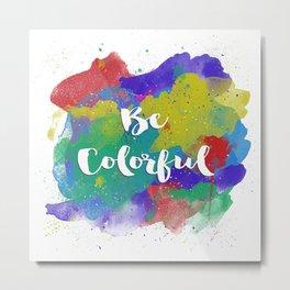 Be Colorful Metal Print