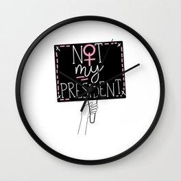 Not My President Feminist Women's Empowerment Wall Clock