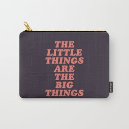 The Little Things Are The Big Things Carry-All Pouch