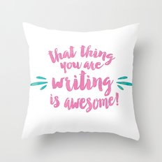 That Thing You Are Writing is Awesome Throw Pillow