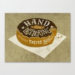 hand drawn lettering always tastes better Canvas Print