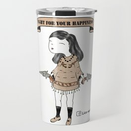 Fight for your happiness Travel Mug