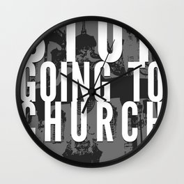 Stop Going to Church...Be. Wall Clock