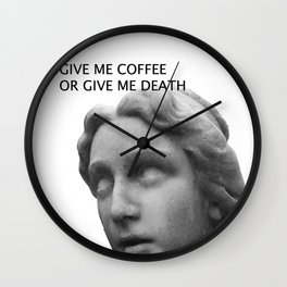 GIVE ME DEATH OR GIVE ME COFFEE Wall Clock
