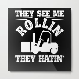 They See Me Rollin They Hatin Forklift Driver Metal Print