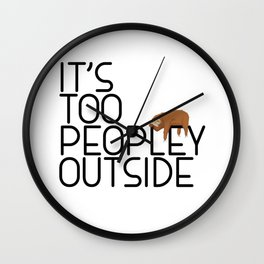 It's Too Peopley Outside Funny Animal Lover Sloth Misanthrope Gift Wall Clock