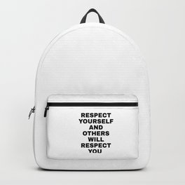 RESPECT YOURSELF AND OTHERS WILL RESPECT YOU - Self love quotes Backpack
