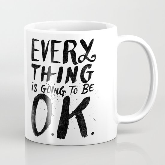 EVERY THING IS GOING TO BE O.K. Mug