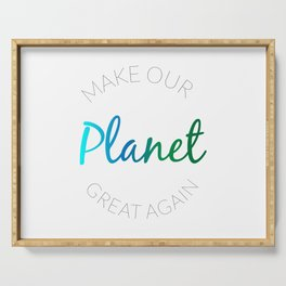 Make Our Planet Great Again Serving Tray
