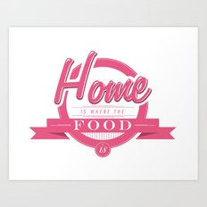 Home is where the food is  Art Print