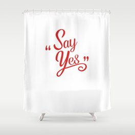 Say Yes Shower Curtain