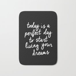 Today is a Perfect Day to Start Living Your Dreams modern minimalist typography home room wall decor Bath Mat