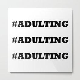 Adulting is Real Metal Print