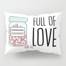 Full of love Pillow Sham