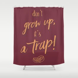 Don't grow up, Humour, Illustration, funny, fun, hilarious, humor Shower Curtain