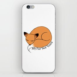 My Fur Not Yours iPhone Skin