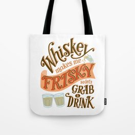 Whiskey makes me Frisky Tote Bag