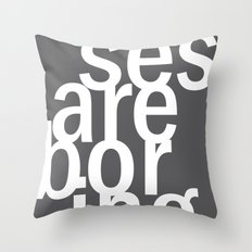 excuses are boring. Throw Pillow