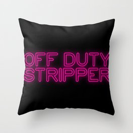 Off Duty Stripper Throw Pillow