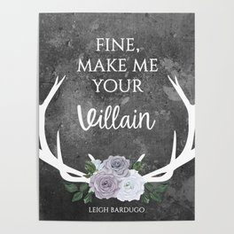 Make me your villain - The Darkling quote - Leigh Bardugo - Grey Poster