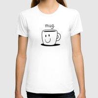 mug T-shirts featuring mug. by The Drawbridge