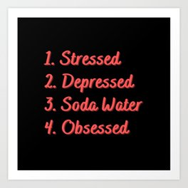 Stressed. Depressed. Soda Water. Obsessed. Art Print