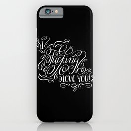 I Fucking Love You Calligraphy Flourished Design iPhone Case
