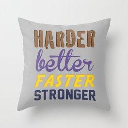 Harder Better Faster Stronger Throw Pillow