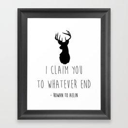 I CLAIM YOU TO WHATEVER END Framed Art Print