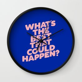 Whats The Best That Could Happen Wall Clock