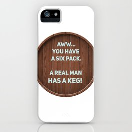 A real man has a Keg! iPhone Case