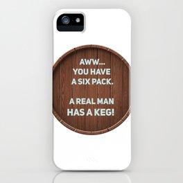 A real man has a Keg! iPhone Case