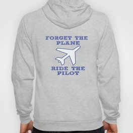 Forget the Plane, Ride the Pilot! Hoody